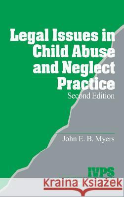 Legal Issues in Child Abuse and Neglect Practice John E. B. Myers 9780761916659