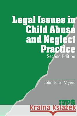 Legal Issues in Child Abuse and Neglect Practice John E. B. Myers 9780761916666