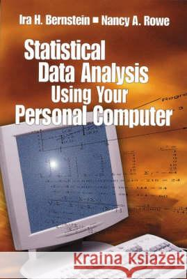 Statistical Data Analysis Using Your Personal Computer Ira H. Bernstein Nancy A. Rowe Nancy A. Rowe 9780761917809