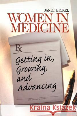 Women in Medicine: Getting In, Growing, and Advancing Janet W. Bickel 9780761918196