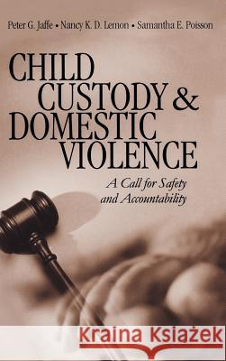 Child Custody and Domestic Violence: A Call for Safety and Accountability Peter G. Jaffe Nancy K. D. Lemon Samantha E. Poisson 9780761918257