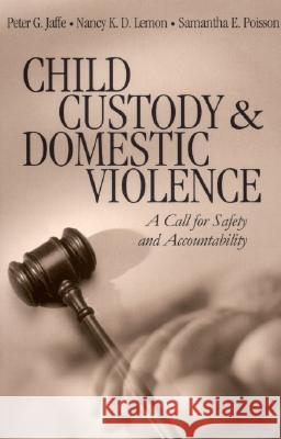 Child Custody and Domestic Violence: A Call for Safety and Accountability Janice M. Morse Nancy K. D. Lemon Samantha E. Poisson 9780761918264