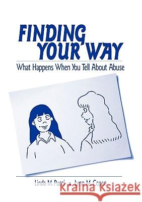 Finding Your Way: What Happens When You Tell about Abuse Linda M. Pucci Lynn M. Copen 9780761921837