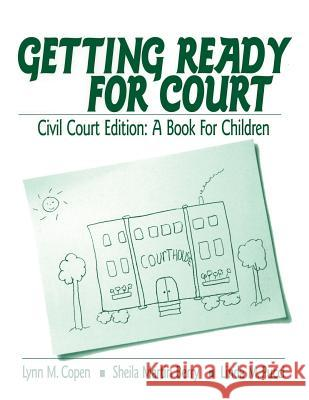 Getting Ready for Court: Civil Court Edition: A Book for Children Lynn M. Copen Sheila Martin Berry Linda M. Pucci 9780761921851