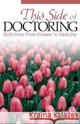 This Side of Doctoring : Reflections from Women in Medicine Eliza Lo Chin Eliza Lo Chin 9780761923541