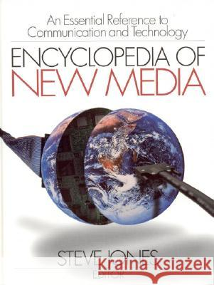 Encyclopedia of New Media: An Essential Reference to Communication and Technology Steve Jones 9780761923824