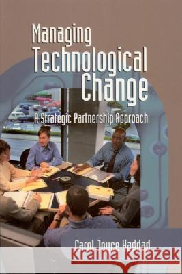 Managing Technological Change : A Strategic Partnership Approach Carol Joyce Haddad 9780761925637