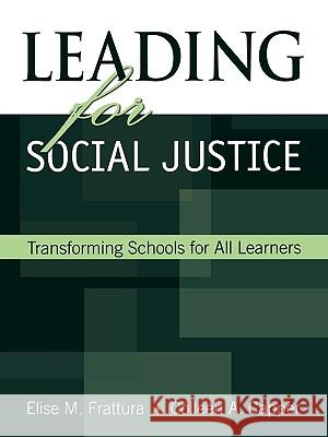 Leading for Social Justice: Transforming Schools for All Learners Elise M. Frattura Colleen A. Capper 9780761931782