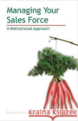 Managing Your Sales Force: A Motivational Approach Pingali Venugopal 9780761934950
