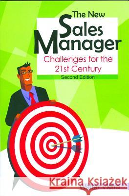 The New Sales Manager: Challenges for the 21st Century Walter Vieira 9780761936039