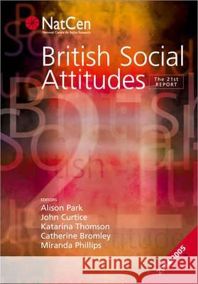 British Social Attitudes: The 21st Report Alison Park Katarina Thomson Catherine Bromley 9780761942788 Sage Publications