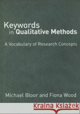 Keywords in Qualitative Methods: A Vocabulary of Research Concepts Michael Bloor Fiona Wood 9780761943303