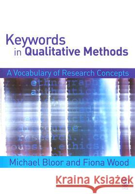 Keywords in Qualitative Methods: A Vocabulary of Research Concepts Michael Bloor Fiona Wood 9780761943310