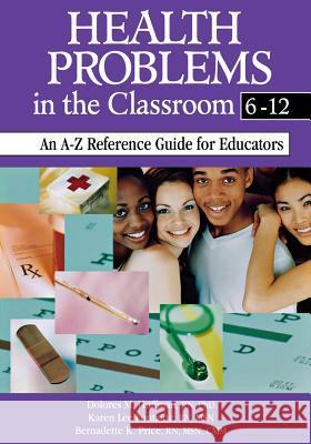 Health Problems in the Classroom 6-12: An A-Z Reference Guide for Educators Dolores Huffman Karen Lee Fontaine Bernadette Price 9780761945642