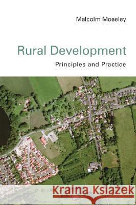 Rural Development : Principles and Practice Malcolm J. Moseley 9780761947660