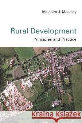 Rural Development: Principles and Practice Malcolm J. Moseley 9780761947677