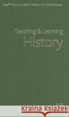Teaching and Learning History Geoff Timmins Keith Vernon Christine Kinealy 9780761947721 Sage Publications