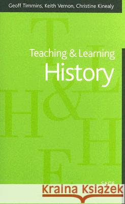 Teaching and Learning History Geoff Timmins Keith Vernon Christine Kinealy 9780761947738 Sage Publications