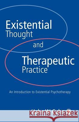 Existential Thought and Therapeutic Practice : An Introduction to Existential Psychotherapy Hans W. Cohn 9780761951094