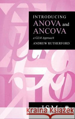 Introducing Anova and Ancova : A GLM Approach Andrew Rutherford 9780761951605 Sage Publications