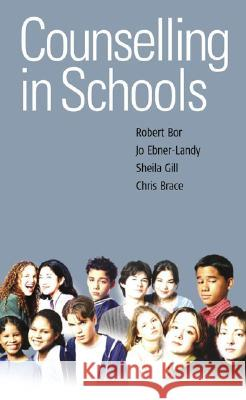 Counselling in Schools Robert Bor Jo Ebner-Landy Sheila Gill 9780761972754