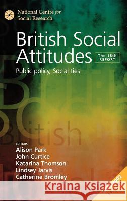British Social Attitudes: Public Policy, Social Ties - The 18th Report Alison Park John Curtice Katarina Thomson 9780761974536 Sage Publications