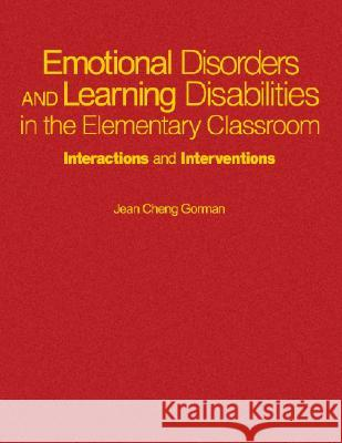 Emotional Disorders and Learning Disabilities in the Elementary Classroom: Interactions and Interventions Jean Cheng Gorman 9780761976196