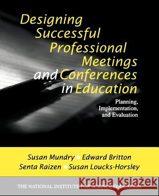 Designing Successful Professional Meetings and Conferences in Education: Planning, Implementation, and Evaluation Susan Mundry Edward Britton Senta A. Raizen 9780761976332