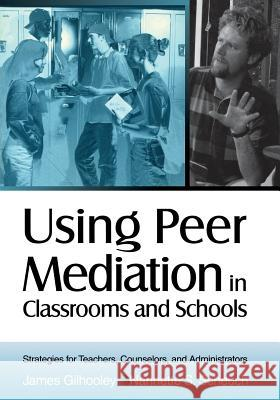 Using Peer Mediation in Classrooms and Schools : Strategies for Teachers, Counselors, and Administrators James Gilhooley Nannette S. Scheuch 9780761976516