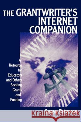 The Grantwriter's Internet Companion: A Resource for Educators and Others Seeking Grants and Funding Susan Louise Peterson 9780761977469