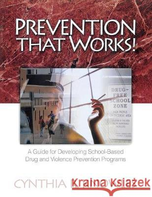 Prevention That Works!: A Guide for Developing School-Based Drug and Violence Prevention Programs Cynthia R. Knowles 9780761978053