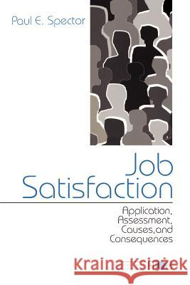 Job Satisfaction : Application, Assessment, Causes, and Consequences Paul E. Spector 9780761989233 Sage Publications