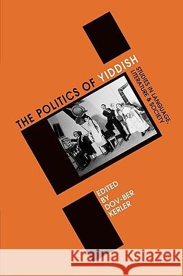 Politics of Yiddish: Studies in Language, Literature and Society Dov-Ber Kerler 9780761990246