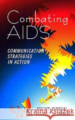 Combating AIDS: Communication Strategies in Action Devi M. Akella Arvind Singhal Everett M. Rogers 9780761997283 Sage Publications
