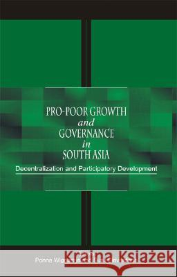 Pro-Poor Growth and Governance in South Asia: Decentralization and Participatory Development Ponna Wignaraja Sushil Sirivardana Susil Sirivardana 9780761997986