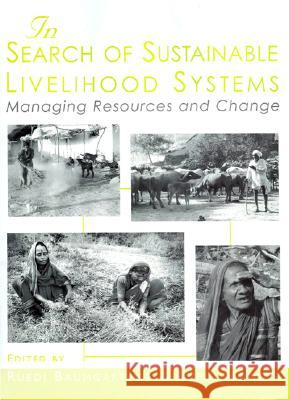 In Search of Sustainable Livelihood Systems: Managing Resources and Change Ruedi Baumgartner Rudolf Baumgartner Ruedi Hogger 9780761998082