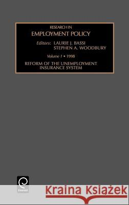 Research in Employment Policy: Reform of the Unemployment Insurance System Vol 1 A. Woodbury Stephe Laurie J. Bassi 9780762305070