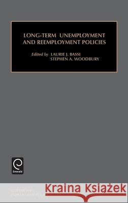 Long-Term Unemployment and Reemployment Policies (Research in Employment Policy) Laurie J. Bassi                          J. Bassi Lauri Laurie J. Bassi 9780762305773