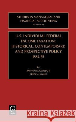 US Individual Federal Income Taxation : Historical, Contemporary, and Prospective Policy Issues Anthony J. Cataldo Arline A. Savage J. Cataldo II Anthon 9780762307852