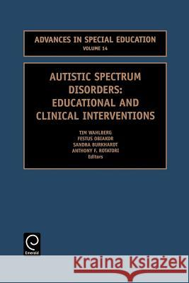Autistic Spectrum Disorders: Educational and Clinical Interventions A. F. Rotatori Tim Wahlberg Festus E. Obiakor 9780762308187