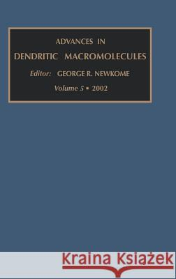 Advances in Dendritic Macromolecules G. R. Newkome Diane Cogan 9780762308392