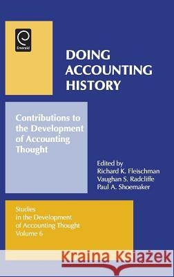Doing Accounting History: Contributions to the Development of Accounting Thought Richard K. Fleischman Vaughan S. Radcliffe Paul A. Shoemaker 9780762309832