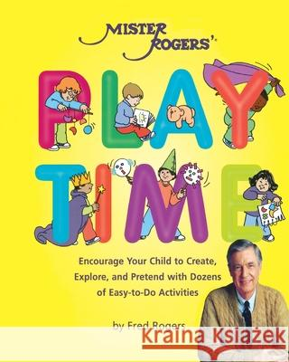 Mister Rogers' Playtime Fred Rogers 9780762411238 Running Press Book Publishers