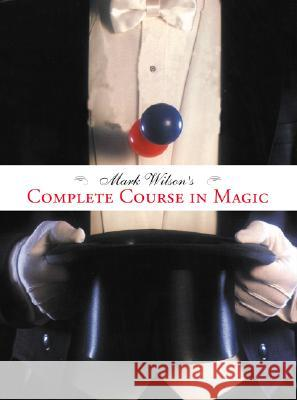 Mark Wilson's Complete Course in Magic Mark Wilson 9780762414550