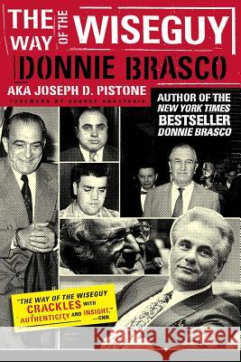 The Way of the Wiseguy: The FBI's Most Famous Undercover Agent Cracks the Mob Mind Joseph D. Pistone George Anastasia 9780762423842