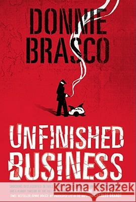 Donnie Brasco: Unfinished Business: Shocking Declassified Details from the Fbi's Greatest Undercover Operation and a Bloody Timeline of the Fall of th Joe Pistone 9780762432288