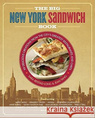 The Big New York Sandwich Book: 99 Delicious Creations from the City's Greatest Restaurants and Chefs Sara Reistad-Long Jean Tang 9780762440481