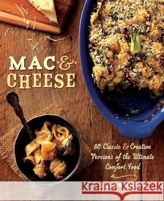 Mac & Cheese: 80 Classic & Creative Versions of the Ultimate Comfort Food Ellen Brown 9780762446599