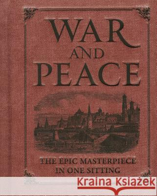 War and Peace: The Epic Masterpiece in One Sitting Running Press 9780762448456 Running Press Book Publishers