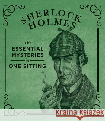Sherlock Holmes: The Essential Mysteries in One Sitting Jennifer Kasius 9780762448692